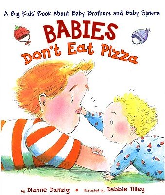 Babies Don't Eat Pizza By Danzig, Dianne/ Tilley, Debbie (ILT)