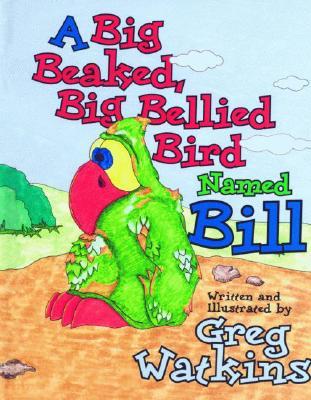 A Big Beaked, Big Bellied Bird Named Bill By Watkins, Greg