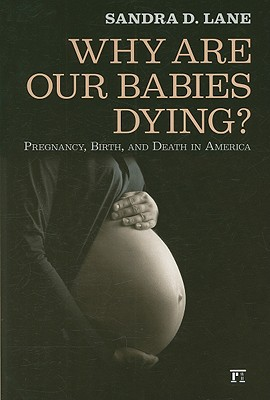 Why Are Our Babies Dying? By Lane, Sandra D.